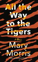 All the way to the tigers : a memoir