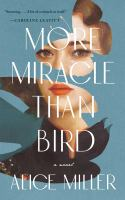 More miracle than bird : a novel