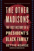 The other Madisons : the lost history of a president's black family (AUDIOBOOK)