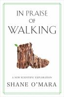 In praise of walking : a new scientific exploration