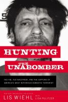 Hunting the Unabomber : the FBI, Ted Kaczynski, and the capture of America's most notorious domestic terrorist