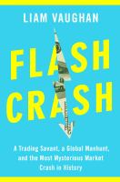 Flash crash : a trading savant, a global manhunt, and the most mysterious market crash in history