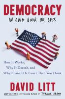 Democracy in one book or less : how it works, why it doesn't, and why fixing it is easier than you think