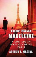 Code name Madeleine : a Sufi spy in Nazi-occupied Paris