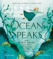 Ocean speaks : how Marie Tharp revealed the ocean's biggest secret.