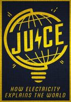 Juice : how electricity explains the world