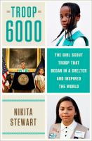 Troop 6000 : the Girl Scout troop that began in a shelter and inspired the world