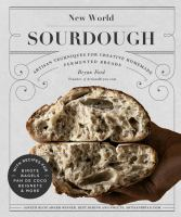 New world sourdough : artisan techniques for creative homemade fermented breads : with recipes for birote, bagels, pan de coco, beignets, and more