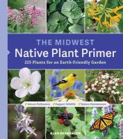 The Midwest native plant primer : 225 plants for an earth-friendly garden