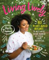 Living lively : 80 plant-based recipes to activate your power and feed your potential