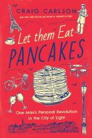 Let them eat pancakes : one man's personal revolution in the City of Light