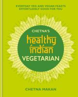 Chetna's healthy Indian vegetarian : everyday veg and vegan feasts effortlessly good for you