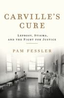 Carville's cure : leprosy, stigma, and the fight for justice