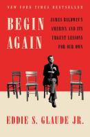 Begin again : James Baldwin's America and its urgent lessons for our own