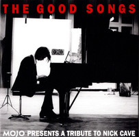 Mojo presents a tribute to Nick Cave. The good songs.