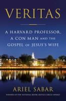 Veritas : a Harvard professor, a con man, and the Gospel of Jesus's Wife