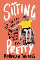 Sitting pretty : the view from my ordinary resilient disabled body