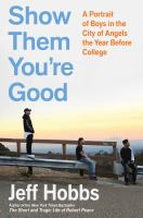 Show them you're good : a portrait of boys in the City of Angels the year before college
