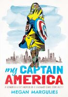 My Captain America : a granddaughter's memoir of a legendary comic book artist