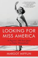Looking for Miss America : a pageant's 100-year quest to define womanhood
