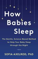 How babies sleep : the gentle, science-based method to help your baby sleep through the night
