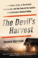 The devil's harvest : a ruthless killer, a terrorized community, and the search for justice in California's Central Valley