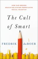 The cult of smart : how our broken education system perpetuates social injustice