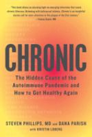 Chronic : the hidden cause of the autoimmune pandemic and how to get healthy again