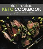 The 5-ingredient keto cookbook : 100 easy ketogenic recipes