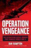 Operation Vengeance : the astonishing aerial ambush that changed World War II