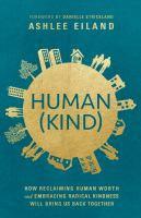 Human(kind) : how reclaiming human worth and embracing radical kindness will bring us back together
