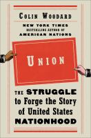 Union : the struggle to forge the story of United States nationhood