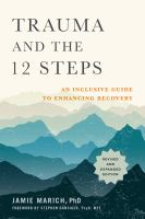 Trauma and the 12 steps : an inclusive guide to enhancing recovery