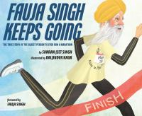 Singh, Simran Jeet Fauja Singh keeps going : the true story of the oldest person to ever run a marathon