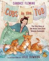 Cubs in the tub : the true story of the Bronx Zoo's first woman keeper