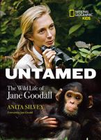 Untamed : the wild life of Jane Goodall