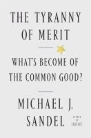 The tyranny of merit : what's become of the common good?