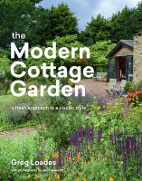 The modern cottage garden : a fresh approach to a classic style