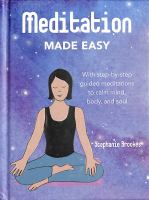 Meditation made easy : with step-by-step guided meditations to calm mind, body, and soul