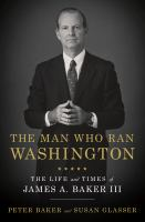 The man who ran Washington : the life and times of James A. Baker III