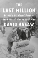 The last million : Europe's displaced persons from World War to Cold War
