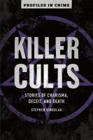 Killer cults : stories of charisma, deceit, and death