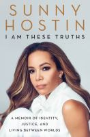 I am these truths : a memoir of identity, justice, and living between worlds