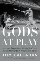 Gods at play : an eyewitness account of the great moments in American sports