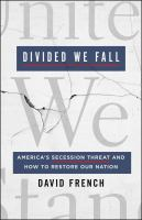 Divided we fall : America's secession threat and how to restore our nation