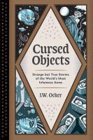 Cursed objects : strange but true stories of the world's most infamous items
