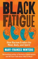 Black fatigue : how racism erodes the mind, body, and spirit