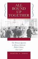 All bound up together : the woman question in African American public culture, 1830-1900