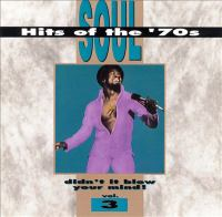 Soul hits of the '70s : didn't it blow your mind, volume 3.