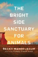 The Bright Side Sanctuary for Animals : a novel